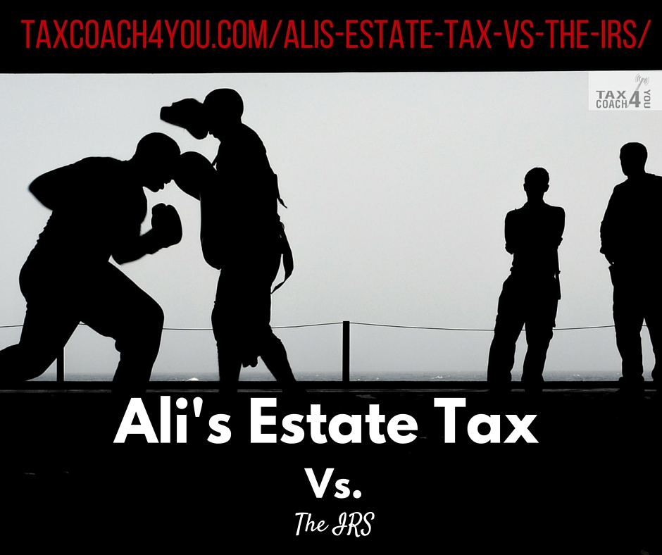 Ali's Estate Tax Vs. The IRS