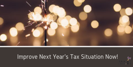Improve Next Year's Tax Situation Now!