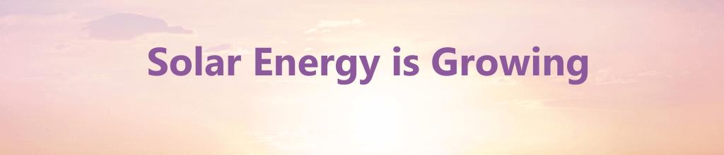 Solar Energy is Growing