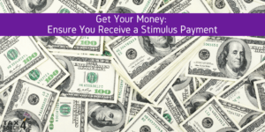 Get Your Money: Ensure You Receive a Stimulus Payment