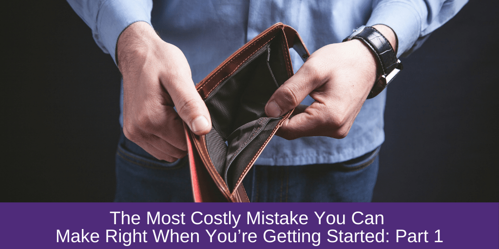 The Most Costly Mistake You Can Make Right When You're Getting Started: Part 1